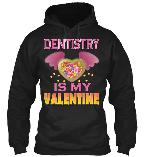 Dentistry Is My Valentine Black T-Shirt Front