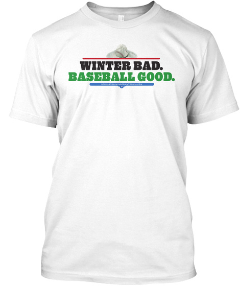 Winter Bad Baseball Good White T-Shirt Front