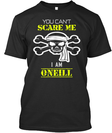 You Can't Scare Me I Am Oneill Black T-Shirt Front