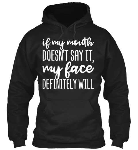 If My Mouth Doesn't Say It My Face Definitely Will Black T-Shirt Front