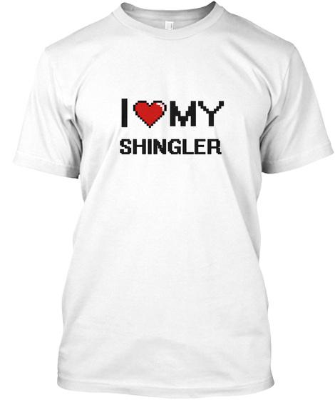 I Love My Shingler White T-Shirt Front