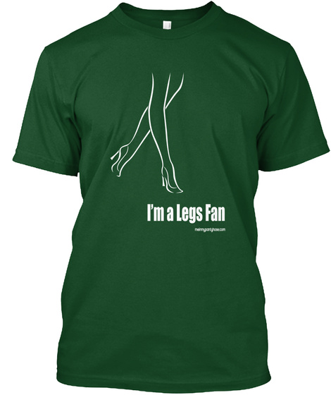 Let Them Know You Appreciate Legs! Deep Forest T-Shirt Front