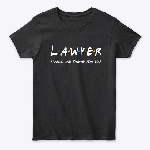 Lawyer Gifts I'll Be There For You Black Kaos Front