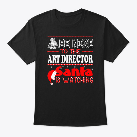Be Nice To The Art Director Santa Is Black T-Shirt Front