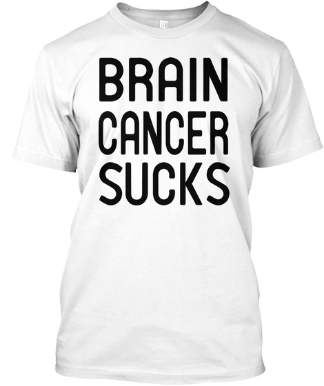 Funny Brain Cancer Sucks White T-Shirt Front