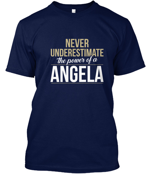 Never Underestimate The Power Of A Angela Navy T-Shirt Front