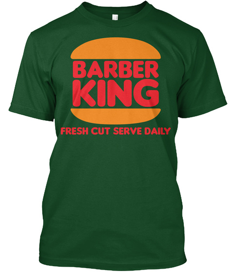 Barber King Fresh Cut Serve Daily Deep Forest T-Shirt Front