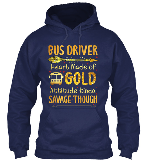 Bus Driver Heart Made Of Gold Attitude Kinda Savage Though Navy T-Shirt Front