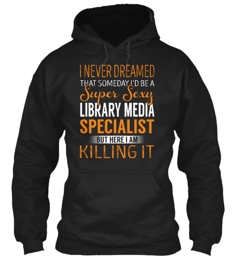 Library Media Specialist   Never Dreamed Black T-Shirt Front