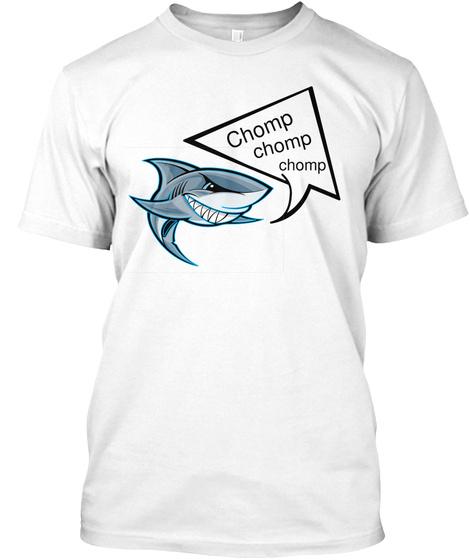 Chomp Chomp  Chomp White T-Shirt Front