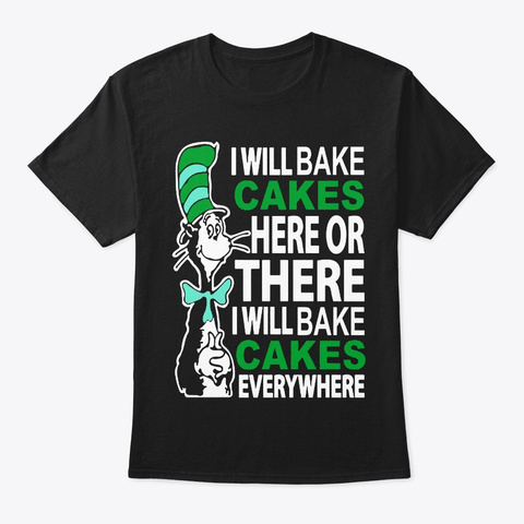 I Will Bake Cakes Here Or There Black T-Shirt Front