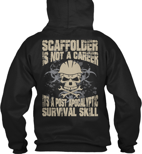Scaffolder Is Not A Career Its A Post Apocalyptic Survival Skill Black T-Shirt Back
