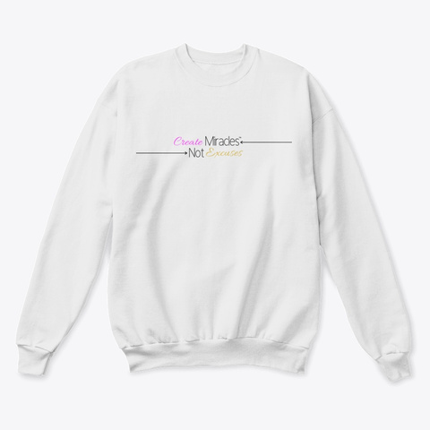 Create Miracles Not Excuses White  T-Shirt Front
