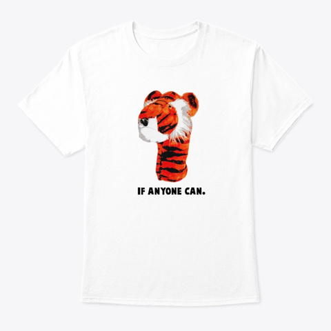 Tiger If Anyone Can Shirt White T-Shirt Front