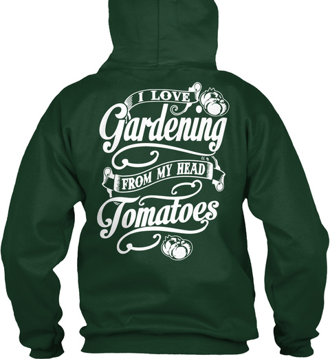 I Love Gardening From My Head Tomatoes Forest Green T-Shirt Back
