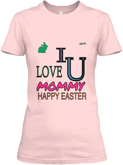 Agmk I U Love Mommy Happy Easter Light Pink T-Shirt Front