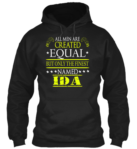 All Men Are Created Equal But Only The Finest Named Ida Black T-Shirt Front