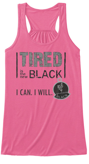 Tired Is The New Black I Can. I Will Youniquq Black  Neon Pink T-Shirt Front