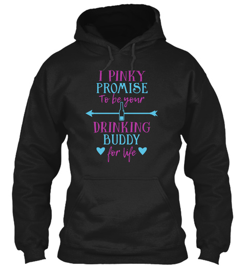 I Pinky Promise To Be Your  Drinking Buddy For Life Black T-Shirt Front