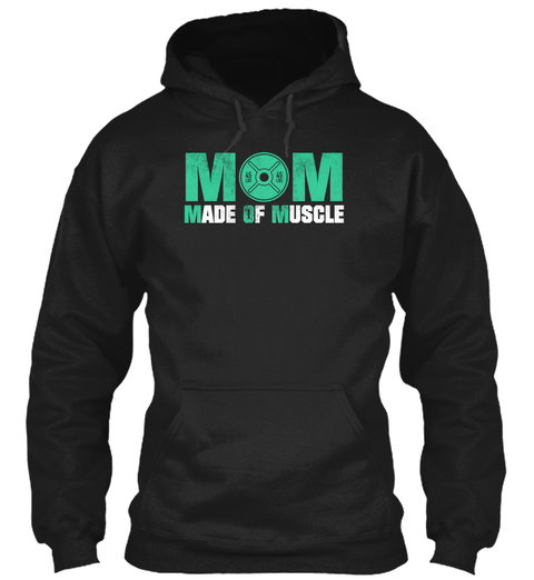 Mom Made Of Muscle Black T-Shirt Front