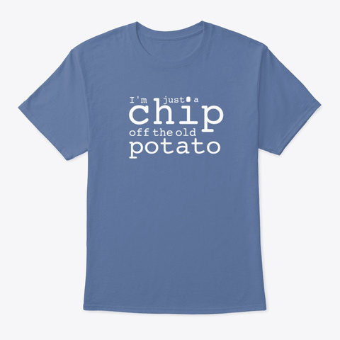 Chip Off The Old Potato Denim Blue T-Shirt Front