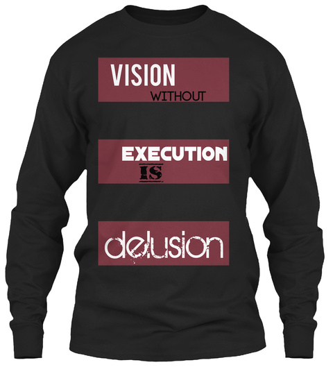 Vision Without Execution Is Delusion Black T-Shirt Front