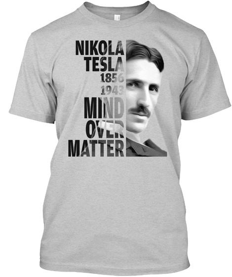c77ed6d8b Nikola Tesla T - Nikola Tesla 1856 1943 mind over matter Products ...
