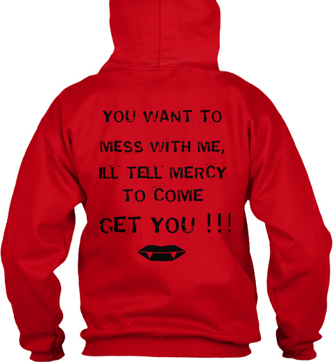 You Want To Mess With Me, Ill Tell Mercy  To Come Get You !!! Red T-Shirt Back