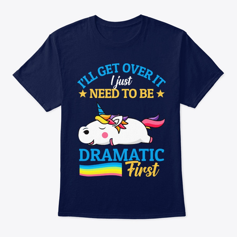 I Just Need To Be Dramatic First T Shirt Navy T-Shirt Front
