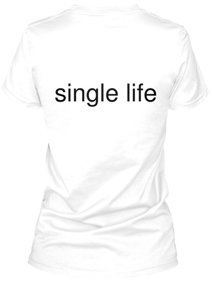 Single Life White T-Shirt Back