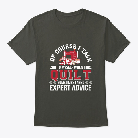 Quilters Talk Myself When Quilt Need Adv Smoke Gray T-Shirt Front