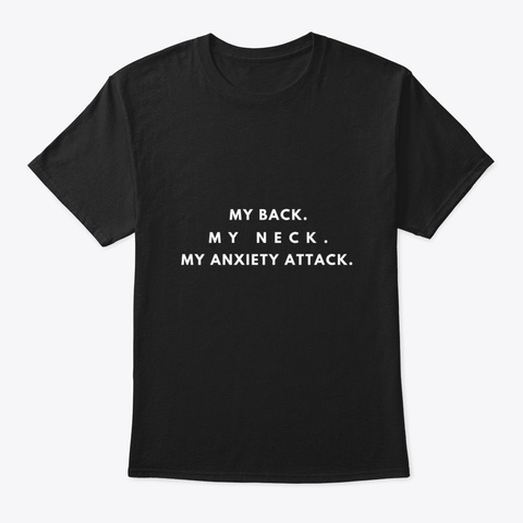 Funny Cute Back Neck Anxiety Attack Black T-Shirt Front