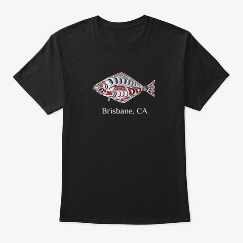 Brisbane Ca  Halibut Fish Pnw Black T-Shirt Front