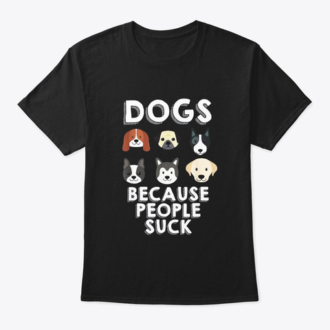 Dogs Because People Suck Pet Dog Lover Black T-Shirt Front