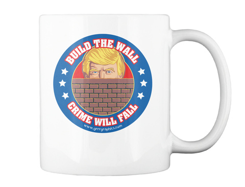 Build The Wall And Crime Will Fall White Mug Back