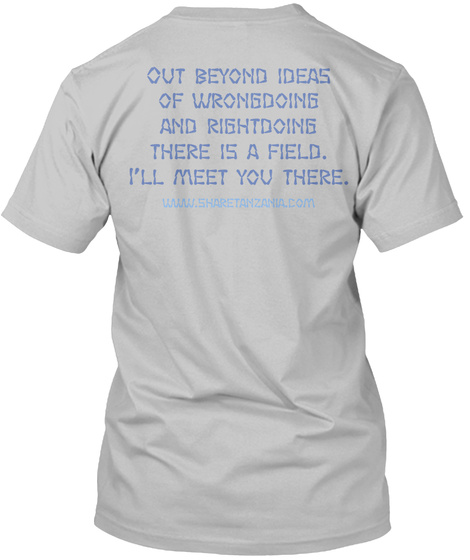 Out Beyond Ideas Of Wrongdoing And Rightdoing There Is A Field I'll Meet You There Www.Sharetanzania.Com Sport Grey T-Shirt Back