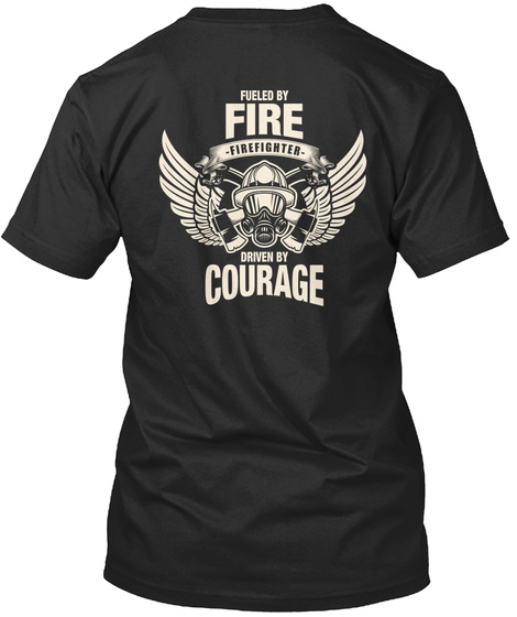 Fueled By Fire Fire Fighter Driven By Courage Black T-Shirt Back