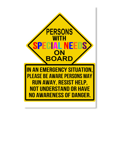 Persons With Special Needs On Board In An Emergency Situation Please Be Aware Persons May Run Away, Resist Help, Not... White Camiseta Front