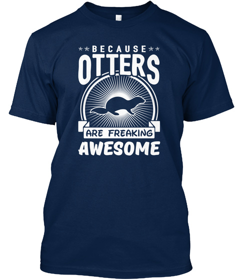 Because Otters Are Freaking Awesome Navy T-Shirt Front