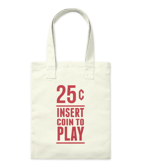25 ¢ Insert Coin To Play Natural T-Shirt Front
