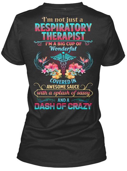I'm Not Just A Respiratory Therapist I'm A Big Cup Of Wonderful Covered In Awesome Sauce With A Splash Of Sassy And A... Black T-Shirt Back
