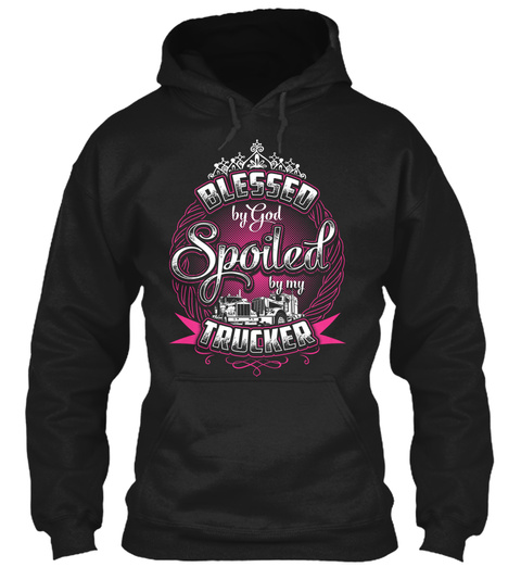 Blessed By God Spoiled By My Trucker  Black T-Shirt Front