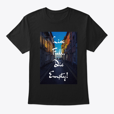 Live Full Die Empty  Black T-Shirt Front