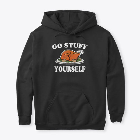 Go Stuff Yourself Thanksgiving Turkey Black T-Shirt Front