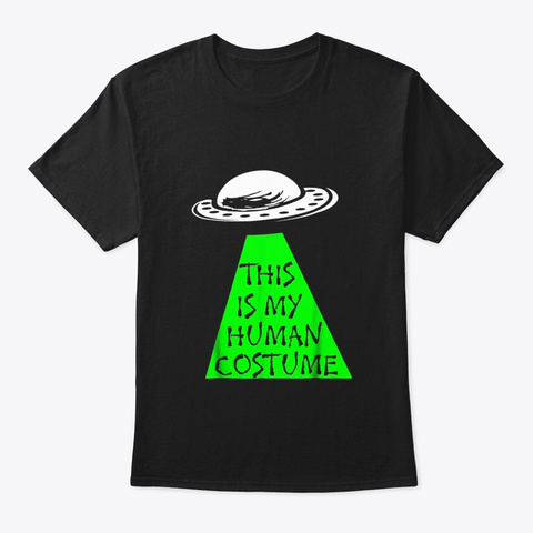 Ufo Alien This Is My Human Costume T Black T-Shirt Front