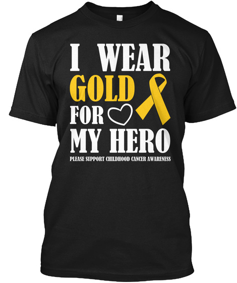 I Wear Gold For My Hero Please Support Childhood Cancer Awareness Black T-Shirt Front