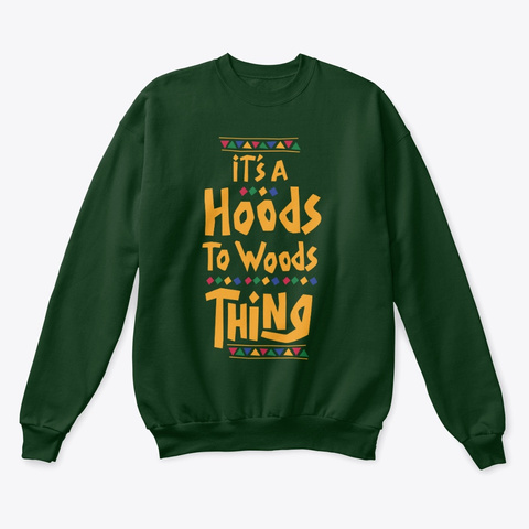 It's A Hoods To Woods Thing! Deep Forest  T-Shirt Front