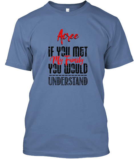 If You Met My Family Acree Funny Shirt Denim Blue T-Shirt Front