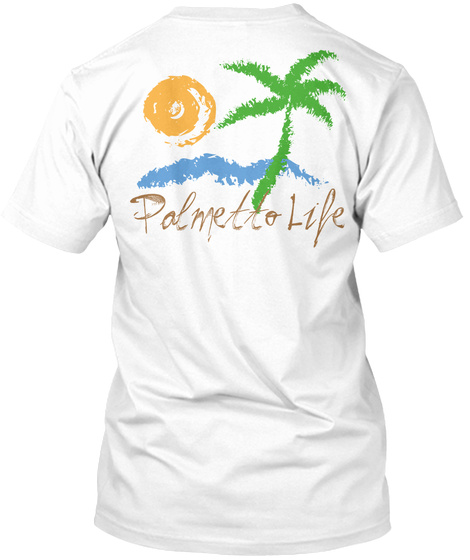 Palmetto Life White T-Shirt Back