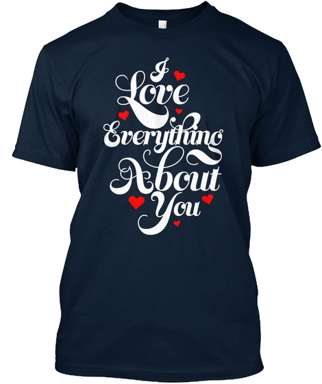 I Love Everything About You New Navy T-Shirt Front